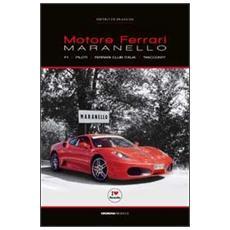 Motore Ferrari. Maranello, F1, piloti, Ferrari club Italia. «Racconti»