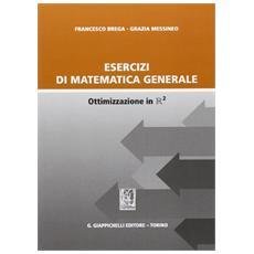 Esercizi di matematica generale. Ottimizzazione in R2