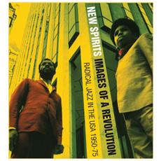 Black Fire New Spirits - Images Of A Revolution Radical Jazz In The Usa 1960 75