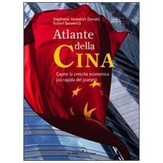 Atlante della Cina. Capire la crescita economica più rapida del pianeta