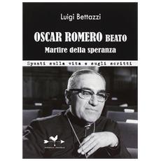 Oscar Romero beato. Martire della speranza