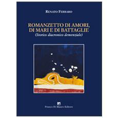 Romanzetto di amori, di mari e di battaglie. (Storico, diacronico, demenziale