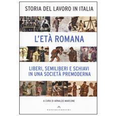 Storia del lavoro in Italia. Vol. 1: L'et� romana. Liberi, semiliberi e schiavi in una societ� premoderna. Liberi, semiliberi e schiavi in una società premoderna