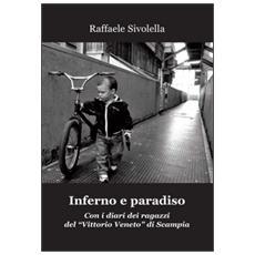 Inferno e paradiso. Con i diari dei ragazzi del «Vittorio Veneto» di Scampia