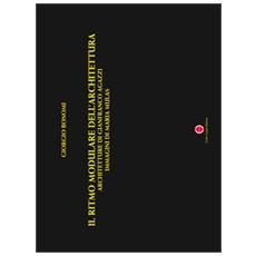 Il ritmo modulare dell'architettura. Architetture di Gianfranco Agazzi, immagini di Maria Mulas. Ediz. illustrata