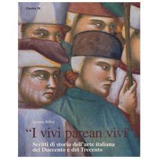 «I vivi parean vivi». Scritti di storia dell'arte italiana del Duecento e del Trecento