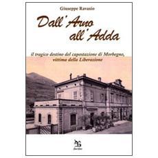 Dall'Arno all'Adda. Il tragico destino del capostazione di Morbegno, vittima della Liberazione