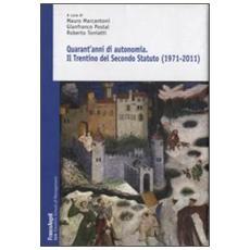 Quarant'anni di autonomia. Il Trentino del Secondo Statuto (1971-2011)