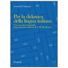 Per la didattica della lingua italiana. Con un micromanuale di pronuncia italiana