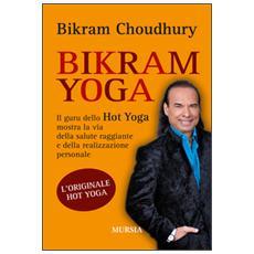 Bikram yoga. Il guru dello Hot Yoga mostra la via della salute raggiante e della realizzazione personale