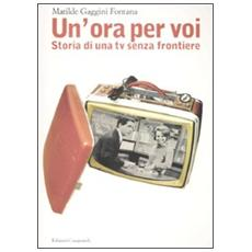 «Un'ora per voi». Storia di una TV senza frontiere (1964-1989)