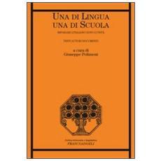 Una di lingua, una di scuola. Imparare l'italiano dopo l'Unità. Testi autori documenti