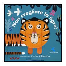 Non svegliare la tigre! Ediz. a colori
