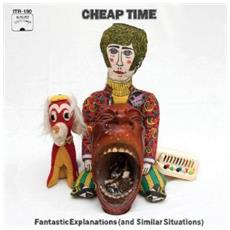 Cheap Time - Fantastic Explanations (and Similar Situ