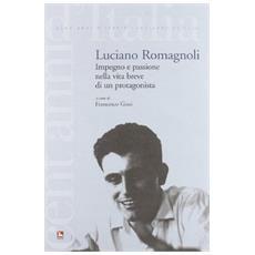 Luciano Romagnoli. Impegno e passione nella vita breve di un protagonista. Con DVD