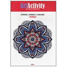 Art activity. Ritrovare l'armonia e l'equilibrio. I mandala