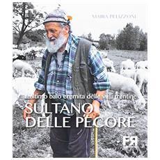 Sultano delle pecore. L'ultimo baio eremita delle valli trentine