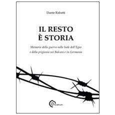 Il resto è storia. Memorie della guerra nelle isole dell'Egeo e della prigionia nel Balcani e in Germania