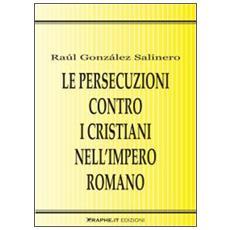 Le persecuzioni contro i cristiani nell'impero romano