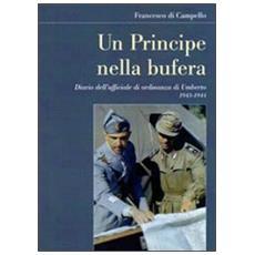 Un principe nella bufera. Diario dell'ufficiale di ordinanza di Umberto 1943-1944