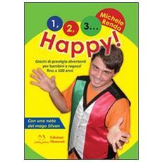 1, 2, 3. . . happy! Giochi di prestigio divertenti per bambini e ragazzi fino a 100 anni