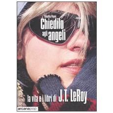 Chiedilo agli angeli. La vita e i libri di J. T. LeRoy