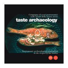Taste archaeology. Campagna di scavi gastronomici nelle ricette della nostra storia. Ediz. italiana e inglese
