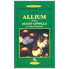 Allium ovvero aglio, cipolla e cuor contento