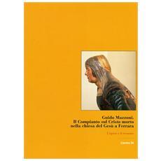 Guido Mazzoni. Il Compianto sul Cristo morto nella Chiesa del Gesù a Ferrara. L'opera e il restauro