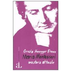 Maria Montessori. Una storia attuale