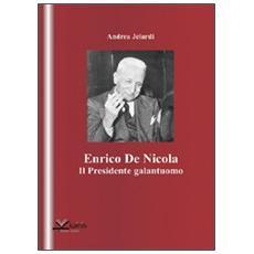 Enrico de Nicola. Il presidente galantuomo