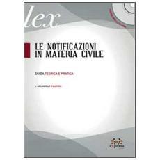 Le notificazioni in materia civile. Guida teorica e pratica. Con CD-ROM