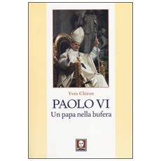 Paolo VI. Un papa nella bufera