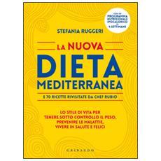 La nuova dieta mediterranea e 70 ricette rivisitate da chef Rubio. Lo stile di vita per tenere sotto controllo il peso, prevenire le malattie, vivere in salute. . .