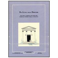 Giornale storico della Lunigiana e del territorio lucense (1998-2000) . Da Luna alla diocesi. Atti della giornata di studi
