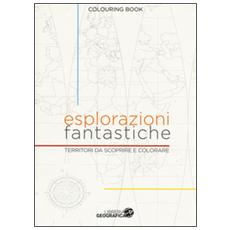 Esplorazioni fantastiche. Territori da scoprire e colorare