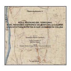 Per il restauro del territorio e del paesaggio antropico dei monti della calvana. L'architettura in pietra di San Leonardo in collina