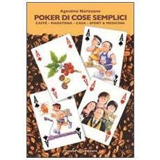 Poker di cose semplici. Caffè, maratona, casa, sport & medicina