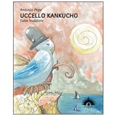Uccello Kankucho. Fiabe buddiste. Con CD Audio