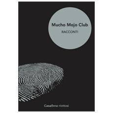 Mucho Mojo club. Racconti. Vol. 1