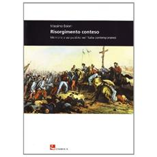 Risorgimento conteso. Memorie e usi pubblici nell'Italia contemporanea
