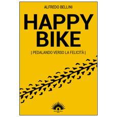 Happy bike. Pedalando verso la felicità