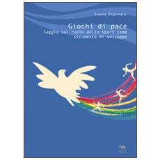 Giochi di pace. Saggio sul ruolo dello sport come strumento di sviluppo