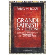 Grandi latinisti in 7 lezioni. Come diventare perfetti latin lover con il metodo Rossi