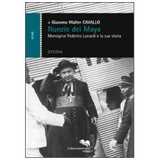 Nunzio dei Maya. Monsignor Federico Lunardi e la sua storia