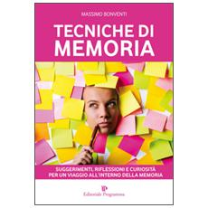 Tecniche di memoria. Suggerimenti, riflessioni e curiosità per un viaggio all'interno della memoria