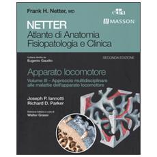 Netter. Atlante di anatomia fisiopatologia e clinica. Apparato locomotore. Vol. 3: Approccio multidisciplinare alle malattie dell'apparato locomotore.