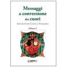 Messaggi di conversione dei cuori. Dati da Gesù Cristo a Françoise