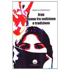 Iran. Donne fra sedizione e tradizione