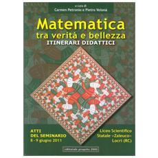 Matematica tra verità e bellezza. Itinerari didattici. Atti del Seminario (Locri, 8-9 giugno 2011)